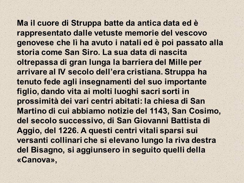 Ma il cuore di Struppa batte da antica data ed è rappresentato dalle vetuste memorie del vescovo genovese che lì ha avuto i natali ed è poi passato alla storia come San Siro.