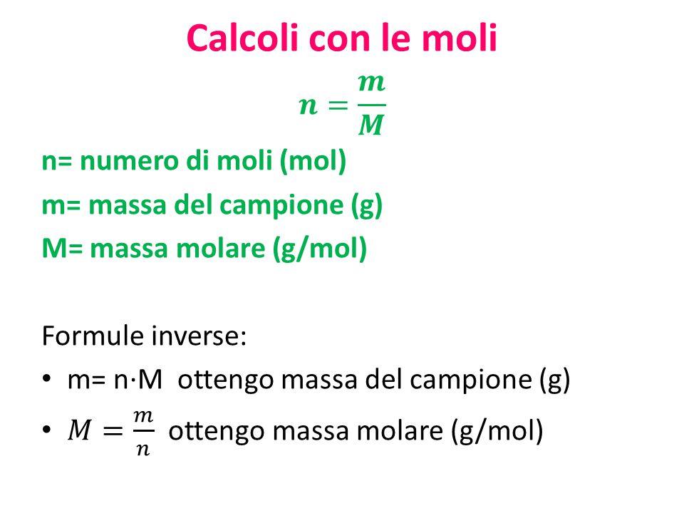 Calcoli con le moli 𝒏= 𝒎 𝑴 n= numero di moli (mol)