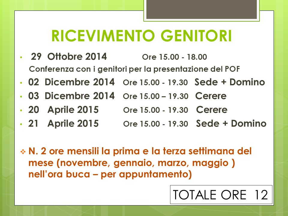 RICEVIMENTO GENITORI TOTALE ORE 12 29 Ottobre 2014 Ore 15.00 - 18.00