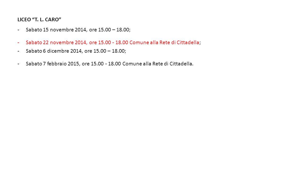 LICEO T. L. CARO Sabato 15 novembre 2014, ore 15.00 – 18.00; Sabato 22 novembre 2014, ore 15.00 - 18.00 Comune alla Rete di Cittadella;
