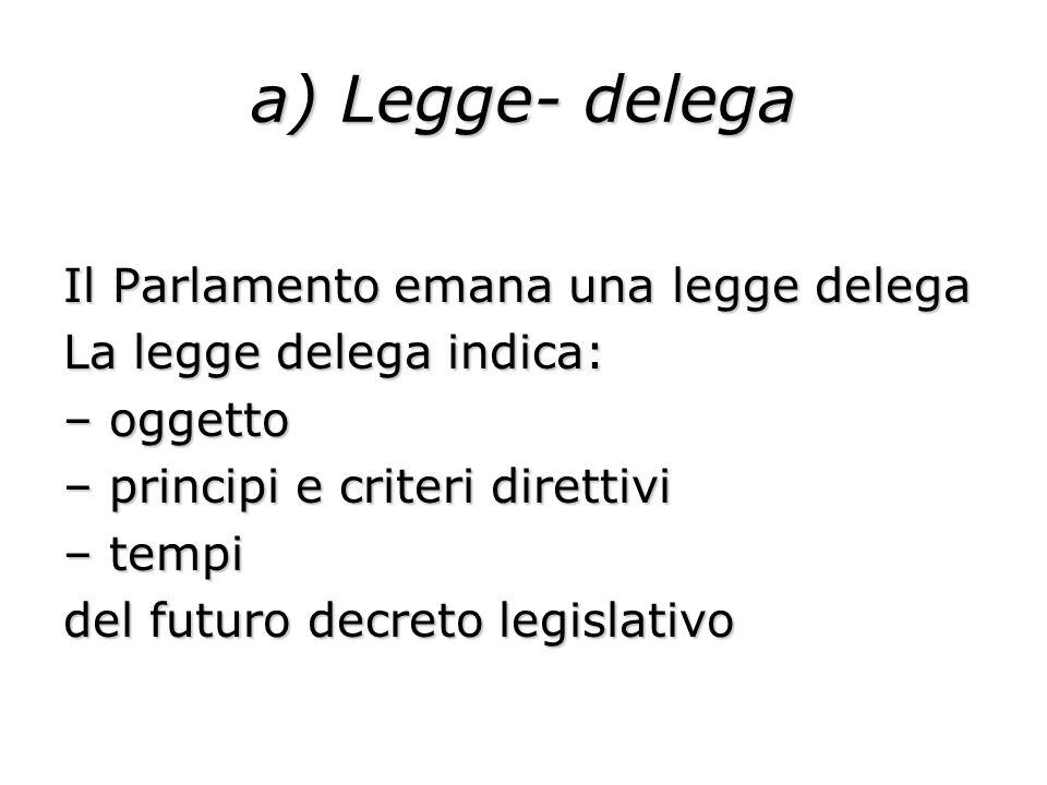 a) Legge- delega Il Parlamento emana una legge delega