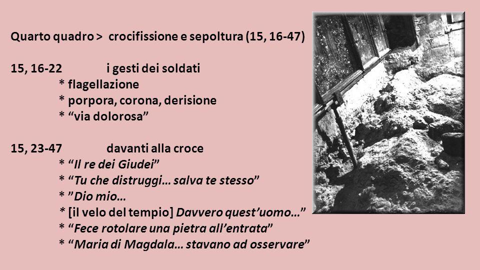 Quarto quadro > crocifissione e sepoltura (15, 16-47)