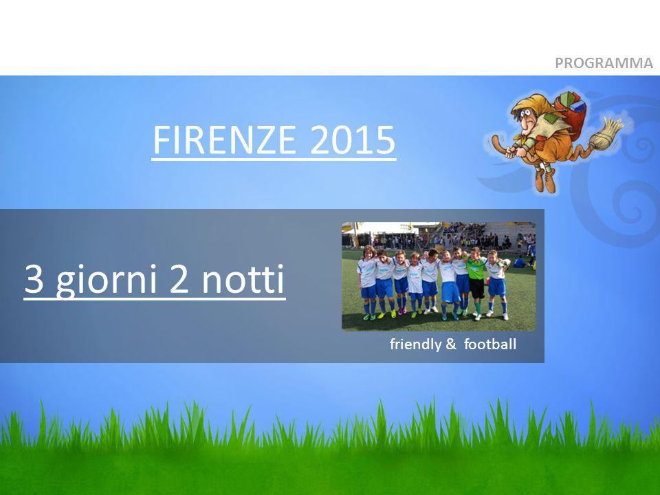 PROGRAMMA FIRENZE 2015 3 giorni 2 notti friendly & football