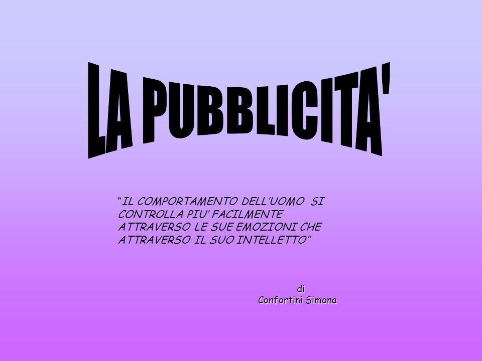 LA PUBBLICITA IL COMPORTAMENTO DELL'UOMO SI CONTROLLA PIU' FACILMENTE ATTRAVERSO LE SUE EMOZIONI CHE ATTRAVERSO IL SUO INTELLETTO