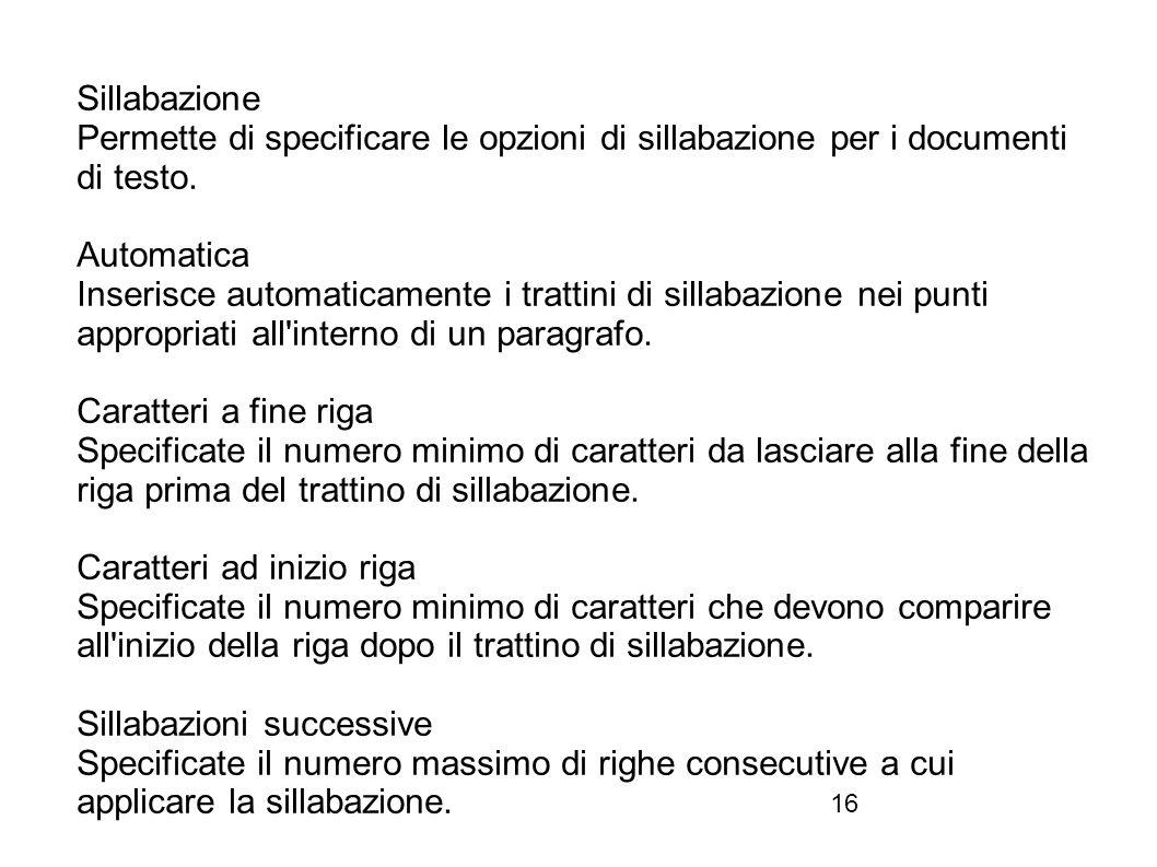 Sillabazione Permette di specificare le opzioni di sillabazione per i documenti di testo. Automatica.