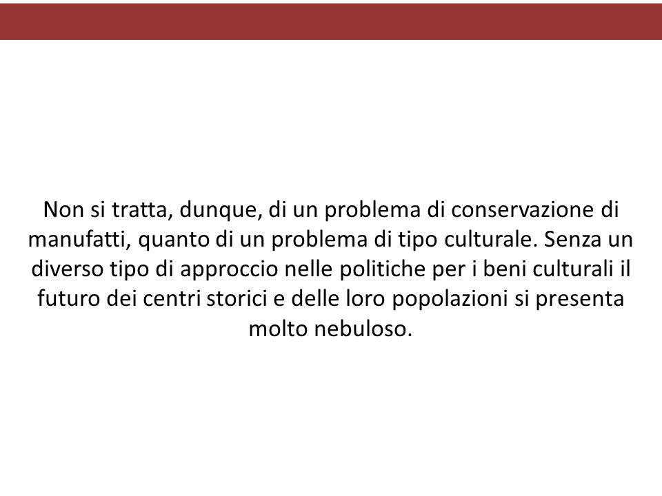 Non si tratta, dunque, di un problema di conservazione di manufatti, quanto di un problema di tipo culturale.