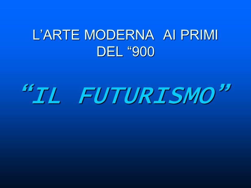 L'ARTE MODERNA AI PRIMI DEL 900