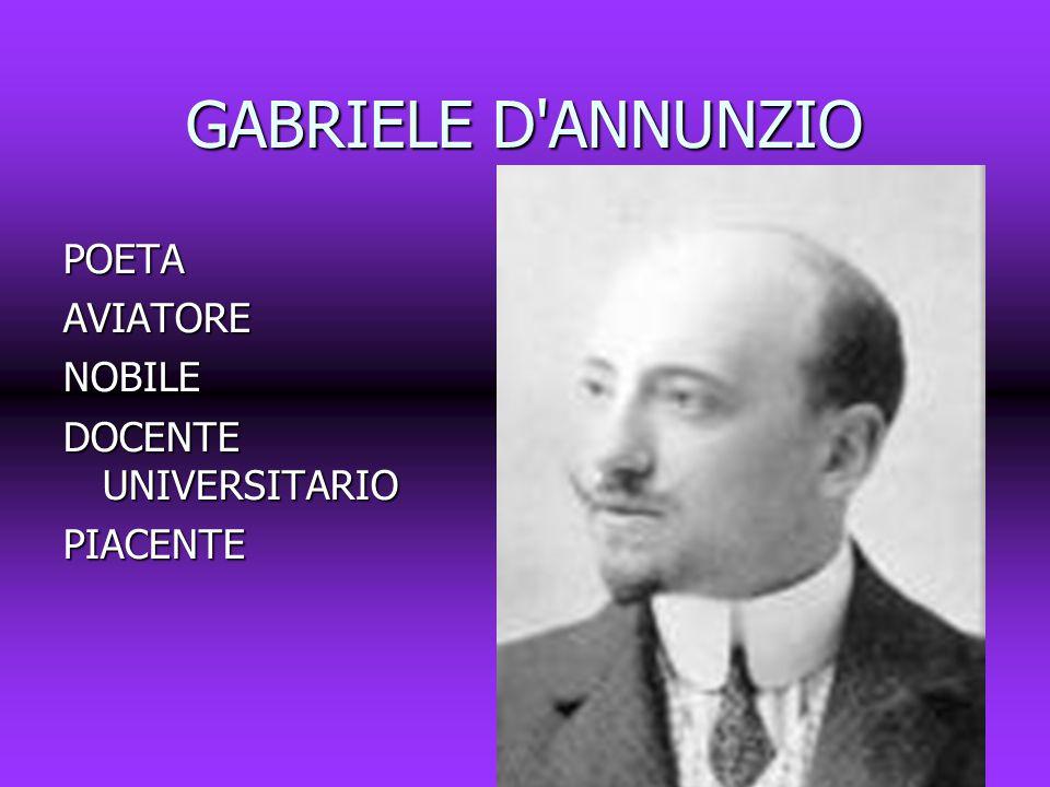 GABRIELE D ANNUNZIO POETA AVIATORE NOBILE DOCENTE UNIVERSITARIO