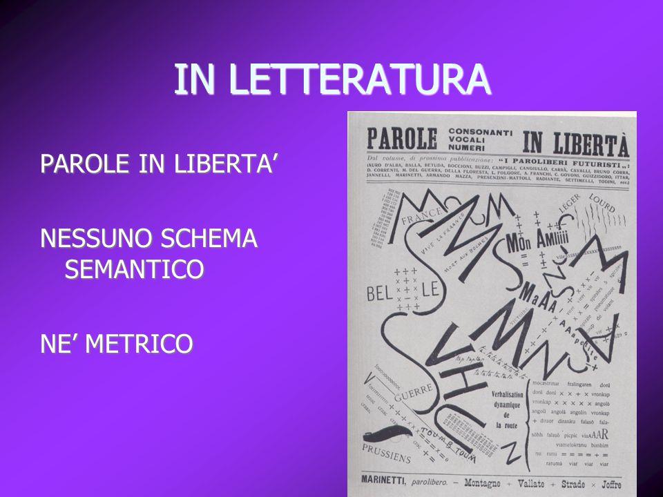 IN LETTERATURA PAROLE IN LIBERTA' NESSUNO SCHEMA SEMANTICO NE' METRICO