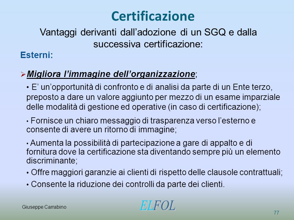 Certificazione Vantaggi derivanti dall'adozione di un SGQ e dalla successiva certificazione: Esterni: