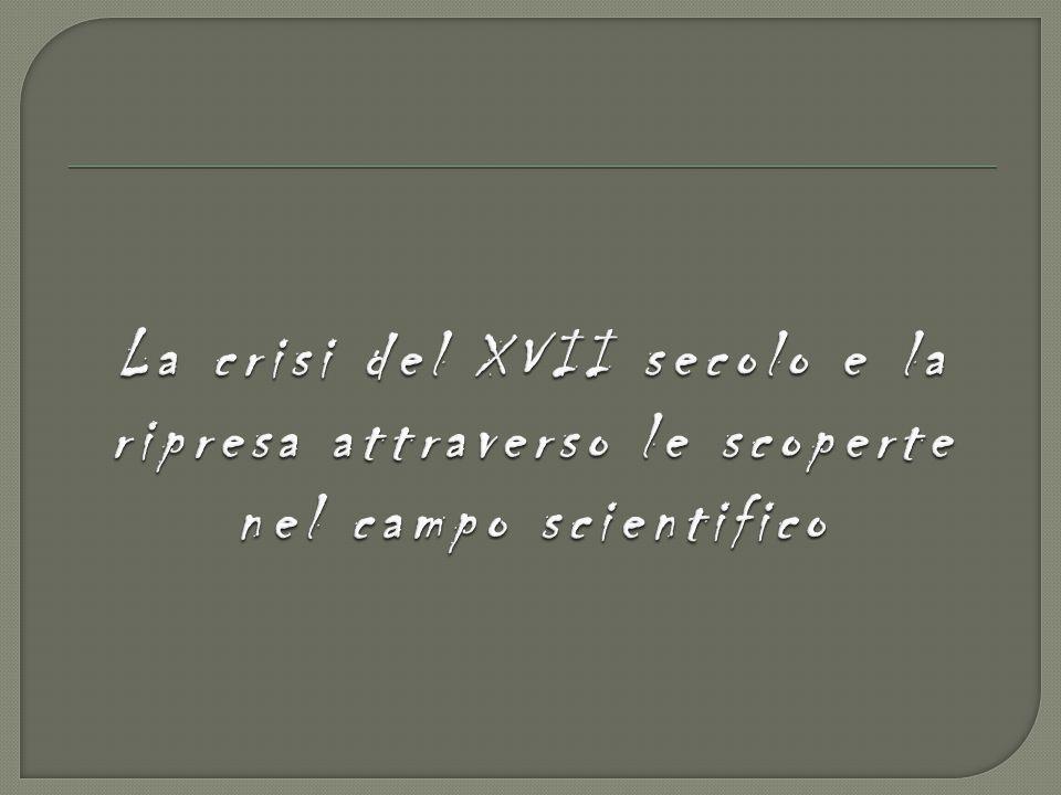 La crisi del XVII secolo e la ripresa attraverso le scoperte nel campo scientifico