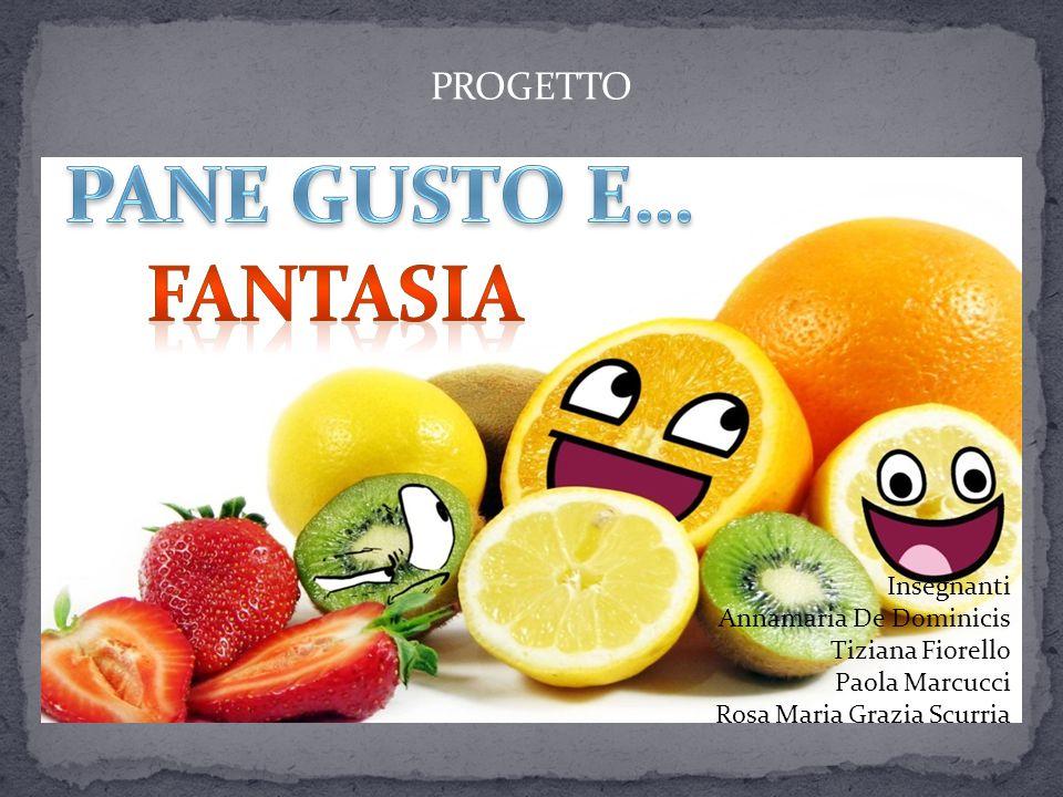 PANE GUSTO E… FANTASIA PROGETTO Insegnanti Annamaria De Dominicis