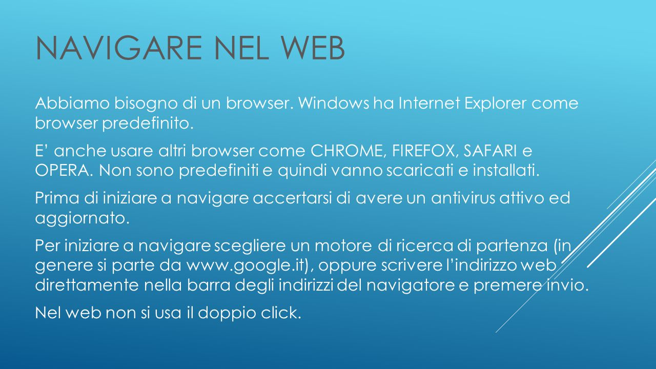NAVIGARE NEL WEB Abbiamo bisogno di un browser. Windows ha Internet Explorer come browser predefinito.