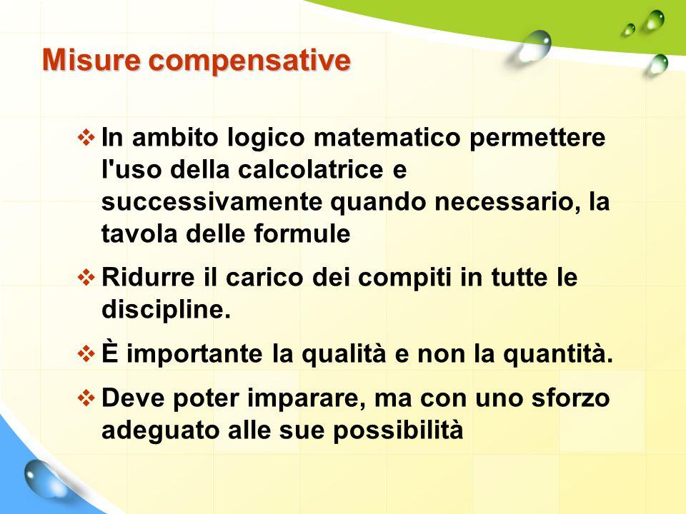 Misure compensative In ambito logico matematico permettere l uso della calcolatrice e successivamente quando necessario, la tavola delle formule.