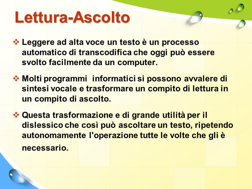 Lettura-Ascolto Leggere ad alta voce un testo è un processo automatico di transcodifica che oggi può essere svolto facilmente da un computer.