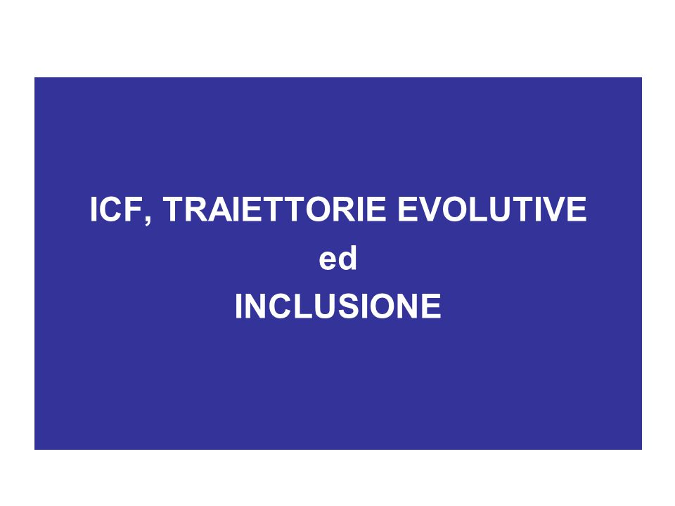 ICF, TRAIETTORIE EVOLUTIVE