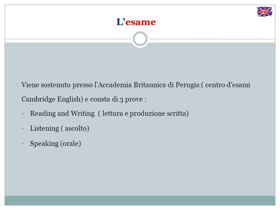 L'esame Viene sostenuto presso l'Accademia Britannica di Perugia ( centro d'esami. Cambridge English) e consta di 3 prove :