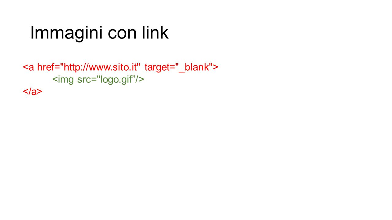 Immagini con link <a href= http://www.sito.it target= _blank >