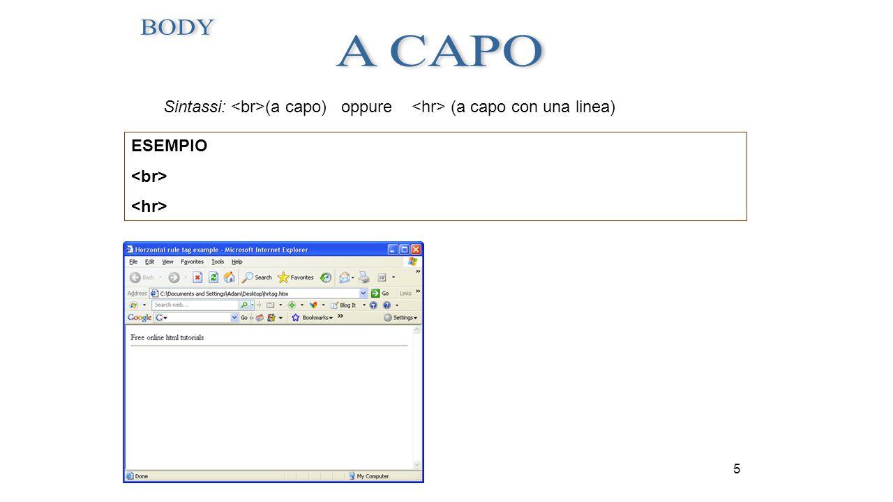 BODY A CAPO Sintassi: <br>(a capo) oppure <hr> (a capo con una linea) ESEMPIO <br> <hr> 5