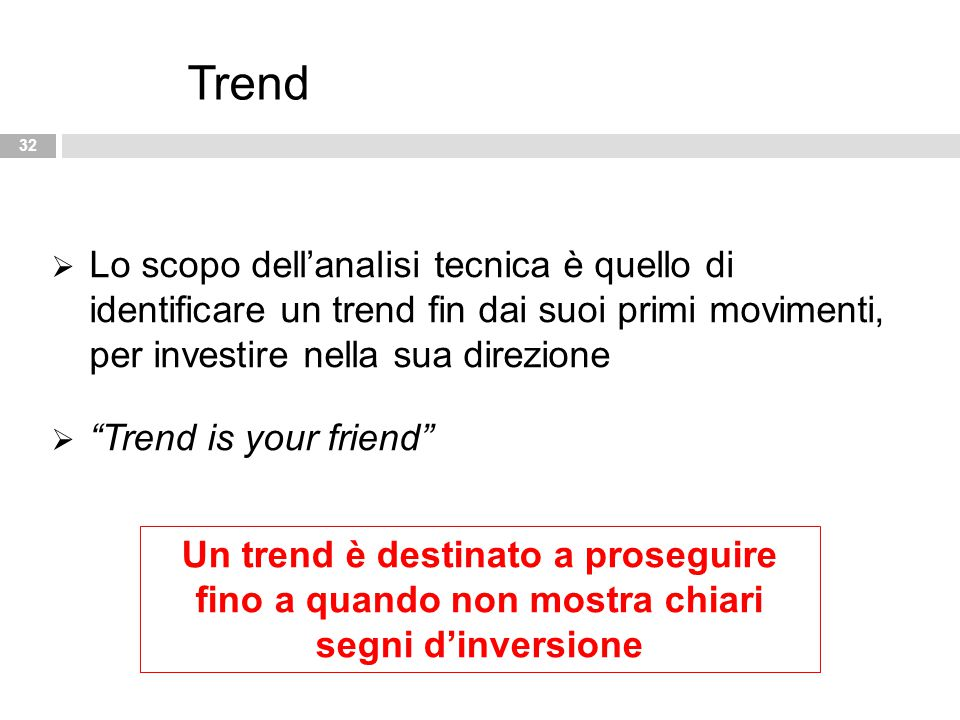 Trend Lo scopo dell'analisi tecnica è quello di identificare un trend fin dai suoi primi movimenti, per investire nella sua direzione.