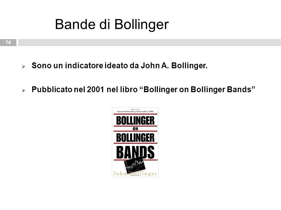Bande di Bollinger Sono un indicatore ideato da John A. Bollinger.