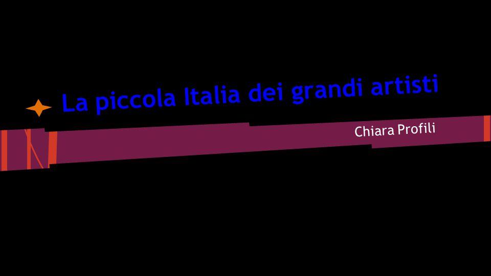 La piccola Italia dei grandi artisti