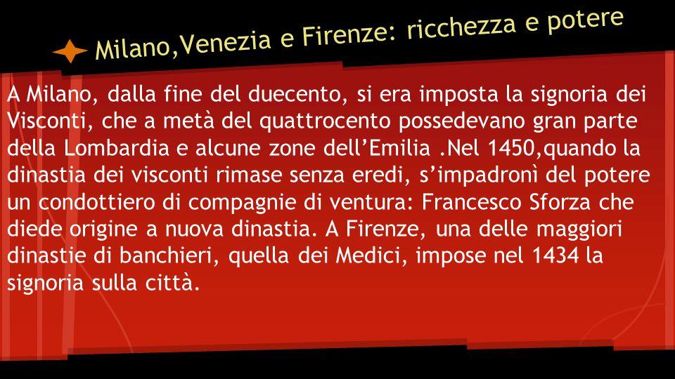 Milano,Venezia e Firenze: ricchezza e potere