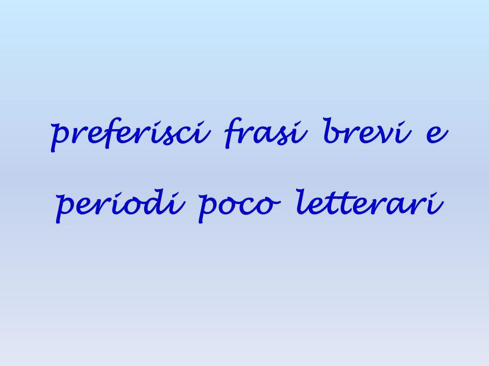 preferisci frasi brevi e periodi poco letterari