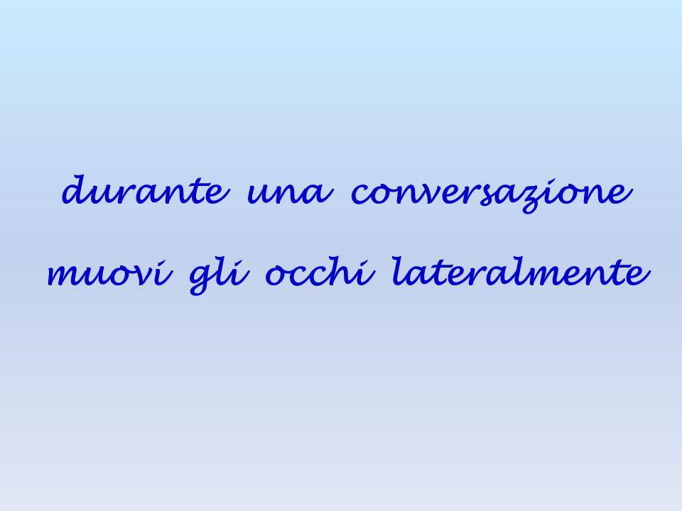 durante una conversazione muovi gli occhi lateralmente