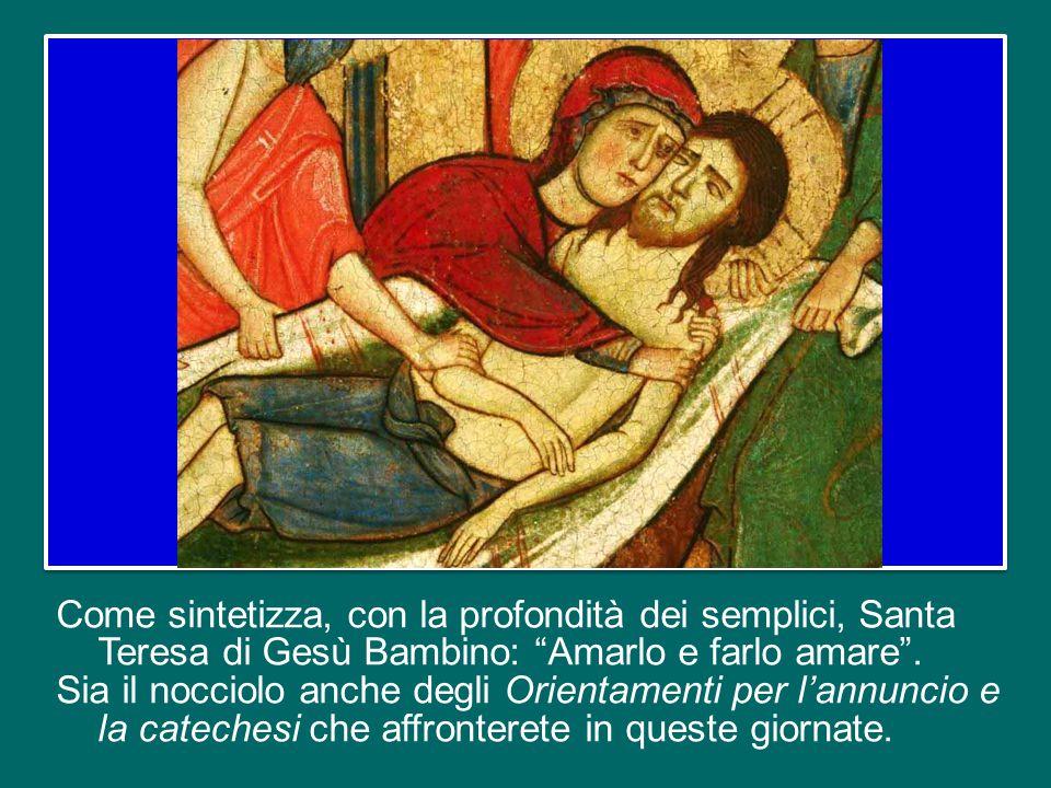 Come sintetizza, con la profondità dei semplici, Santa Teresa di Gesù Bambino: Amarlo e farlo amare .