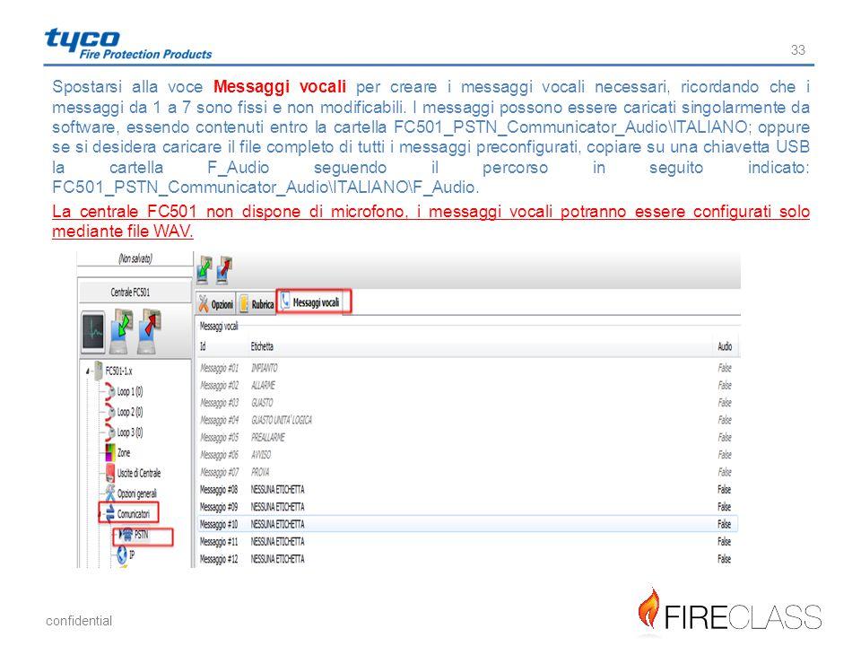 Spostarsi alla voce Messaggi vocali per creare i messaggi vocali necessari, ricordando che i messaggi da 1 a 7 sono fissi e non modificabili. I messaggi possono essere caricati singolarmente da software, essendo contenuti entro la cartella FC501_PSTN_Communicator_Audio\ITALIANO; oppure se si desidera caricare il file completo di tutti i messaggi preconfigurati, copiare su una chiavetta USB la cartella F_Audio seguendo il percorso in seguito indicato: FC501_PSTN_Communicator_Audio\ITALIANO\F_Audio.