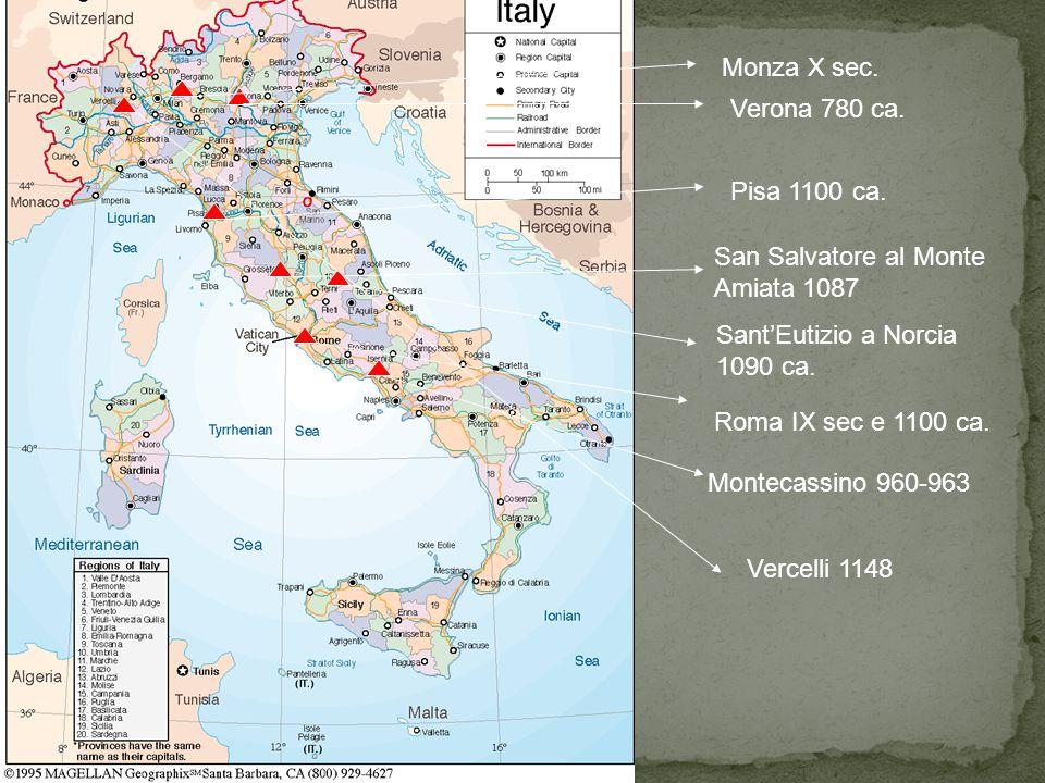 Monza X sec. Verona 780 ca. Pisa 1100 ca. San Salvatore al Monte Amiata 1087. Sant'Eutizio a Norcia 1090 ca.