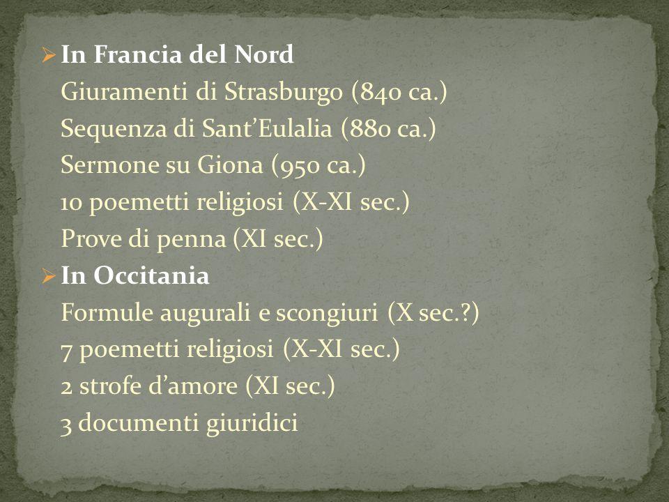 In Francia del Nord Giuramenti di Strasburgo (840 ca.) Sequenza di Sant'Eulalia (880 ca.) Sermone su Giona (950 ca.)