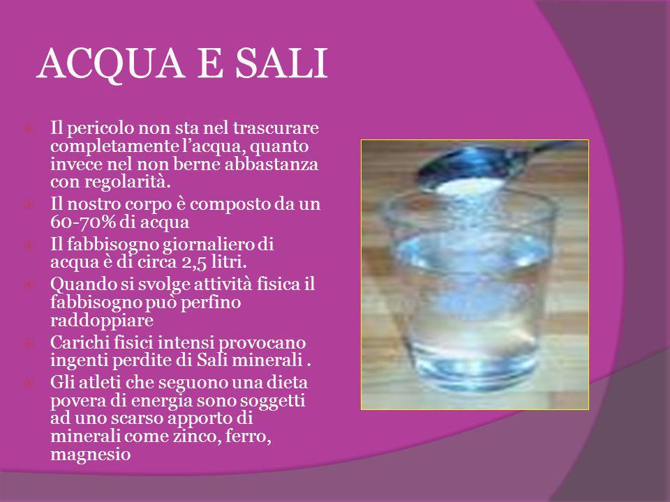 ACQUA E SALI Il pericolo non sta nel trascurare completamente l'acqua, quanto invece nel non berne abbastanza con regolarità.