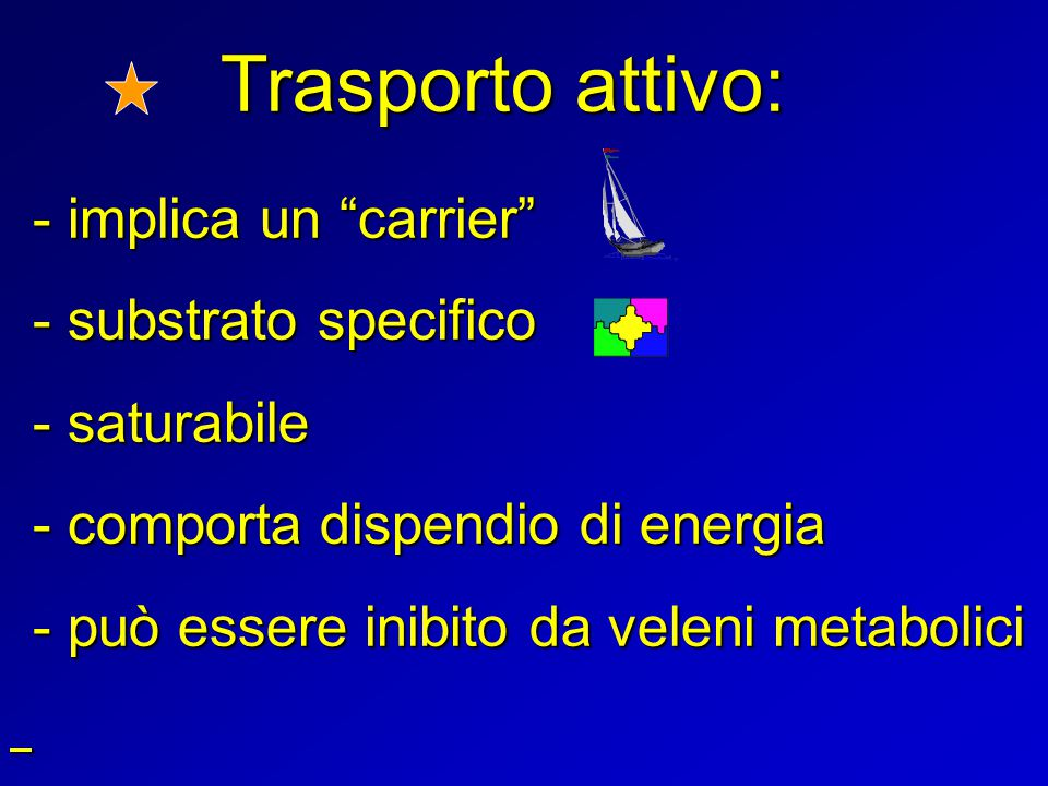 Trasporto attivo: - substrato specifico - saturabile