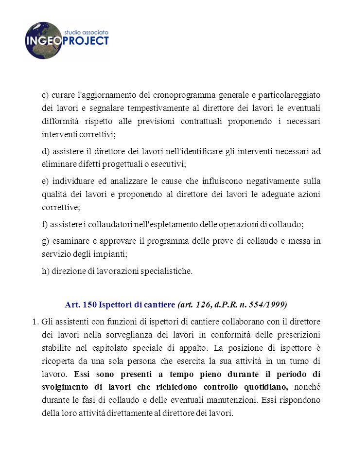 Art. 150 Ispettori di cantiere (art. 126, d.P.R. n. 554/1999)