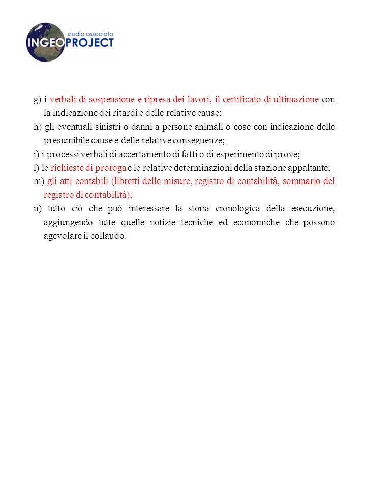 g) i verbali di sospensione e ripresa dei lavori, il certificato di ultimazione con la indicazione dei ritardi e delle relative cause;