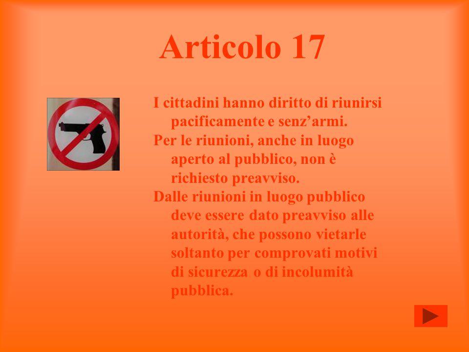 Articolo 17 I cittadini hanno diritto di riunirsi pacificamente e senz'armi.