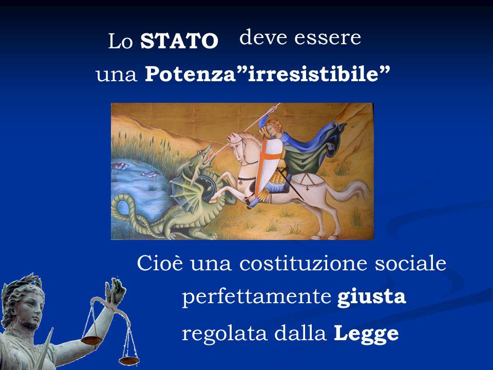 deve essere Lo STATO. una Potenza irresistibile Cioè una costituzione sociale. perfettamente giusta.