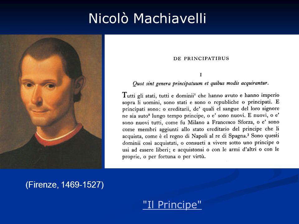 Nicolò Machiavelli (Firenze, 1469-1527) Il Principe