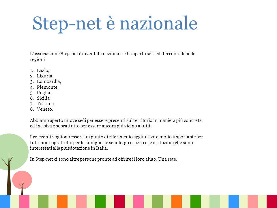 Step-net è nazionale L associazione Step-net è diventata nazionale e ha aperto sei sedi territoriali nelle regioni.