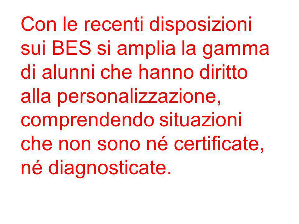 Con le recenti disposizioni sui BES si amplia la gamma di alunni che hanno diritto alla personalizzazione, comprendendo situazioni che non sono né certificate, né diagnosticate.