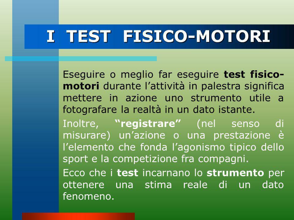 I TEST FISICO-MOTORI