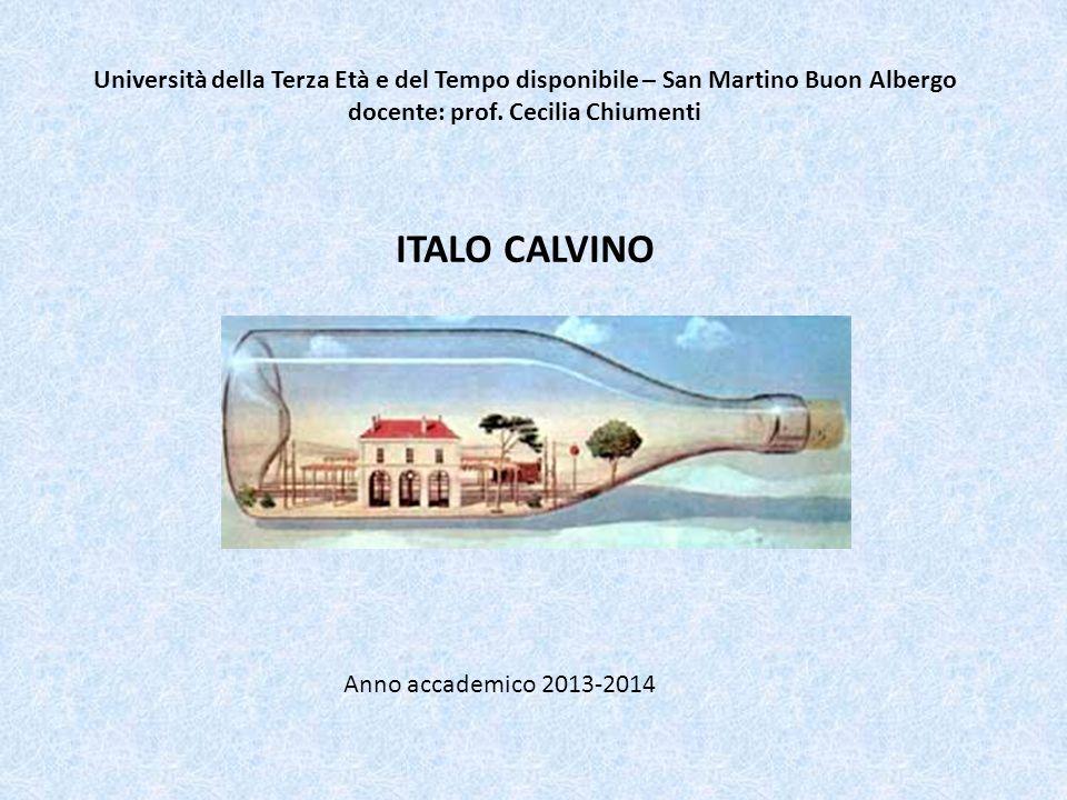 Università della Terza Età e del Tempo disponibile – San Martino Buon Albergo docente: prof. Cecilia Chiumenti ITALO CALVINO