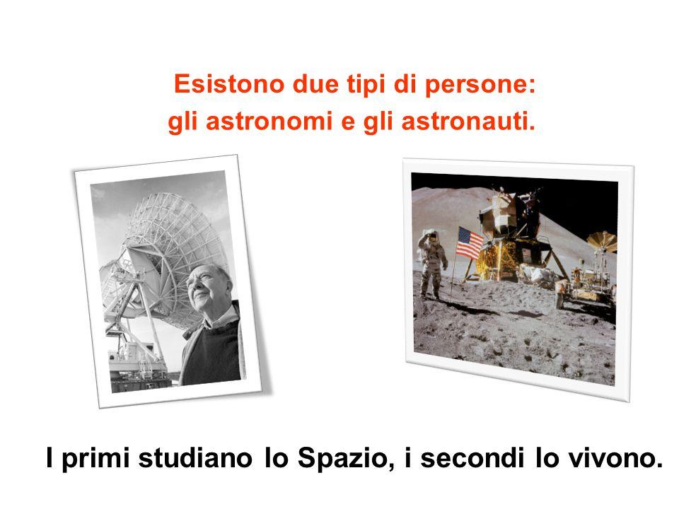 I primi studiano lo Spazio, i secondi lo vivono.