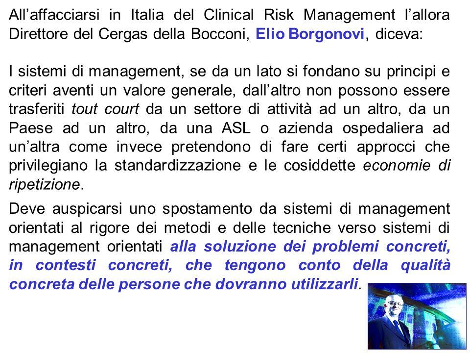 All'affacciarsi in Italia del Clinical Risk Management l'allora Direttore del Cergas della Bocconi, Elio Borgonovi, diceva: