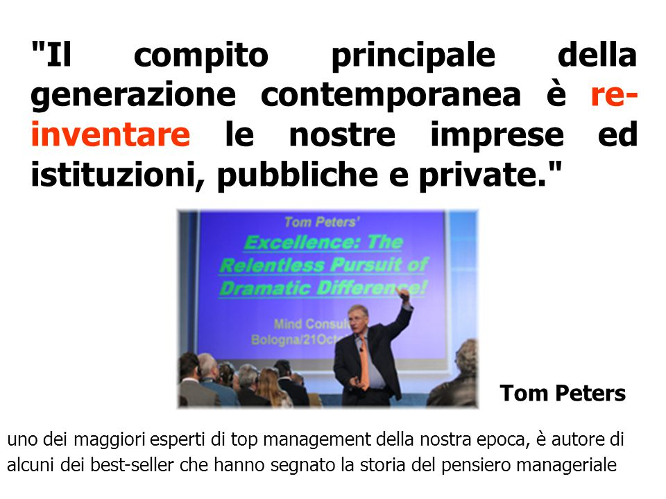 Il compito principale della generazione contemporanea è re-inventare le nostre imprese ed istituzioni, pubbliche e private.