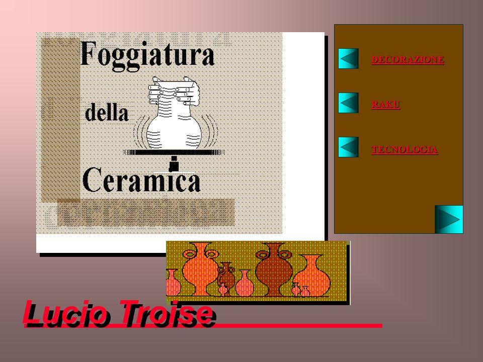 DECORAZIONE RAKU TECNOLOGIA Lucio Troise foggiatura
