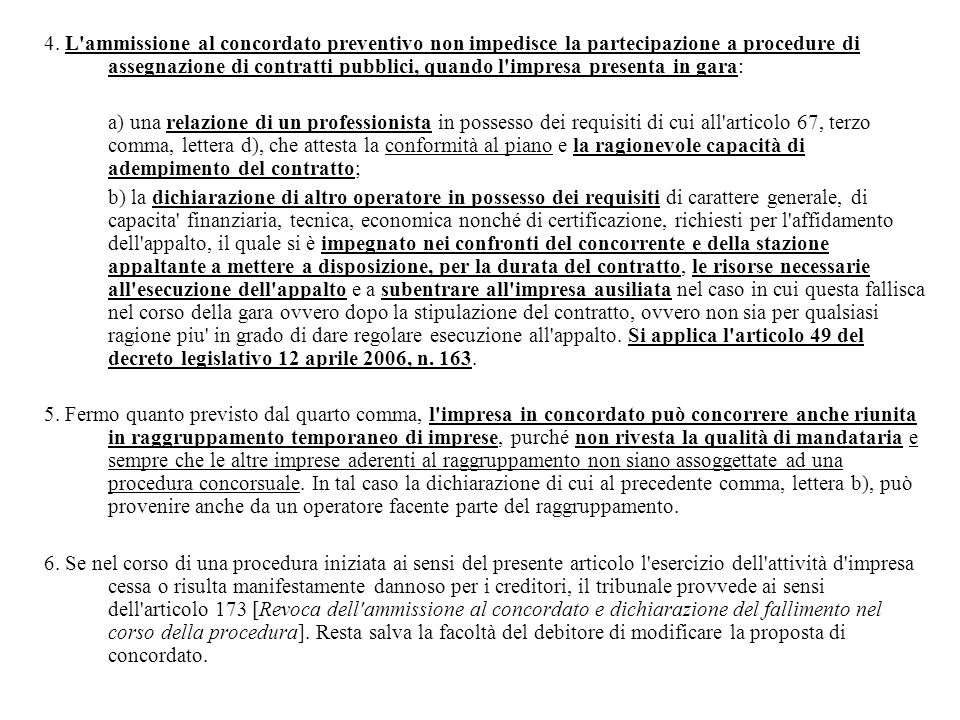 4. L ammissione al concordato preventivo non impedisce la partecipazione a procedure di assegnazione di contratti pubblici, quando l impresa presenta in gara: