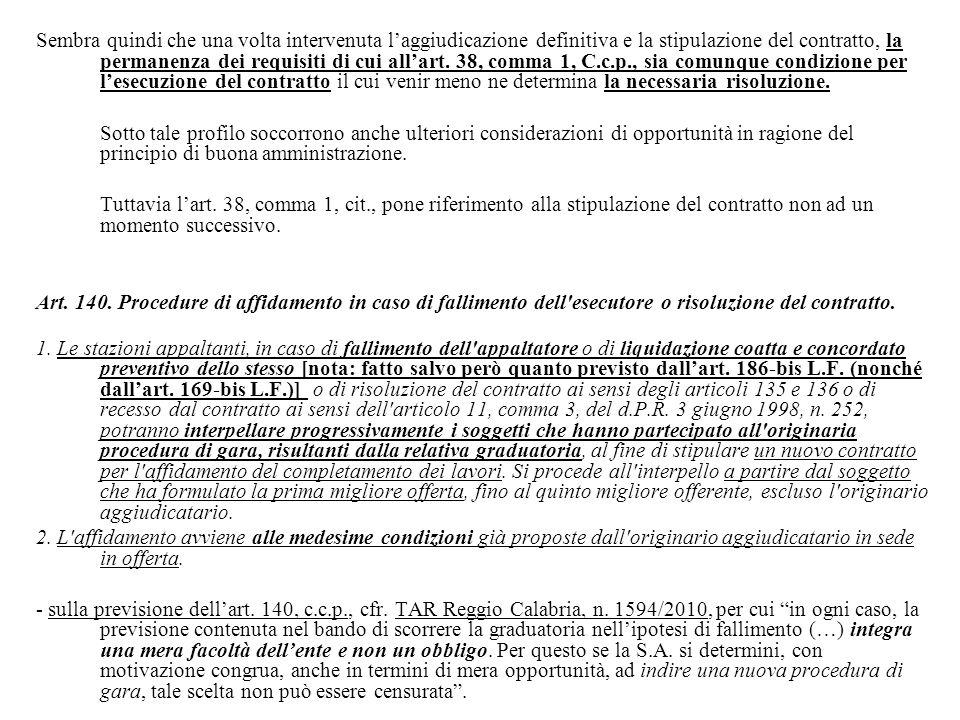 Sembra quindi che una volta intervenuta l'aggiudicazione definitiva e la stipulazione del contratto, la permanenza dei requisiti di cui all'art. 38, comma 1, C.c.p., sia comunque condizione per l'esecuzione del contratto il cui venir meno ne determina la necessaria risoluzione.